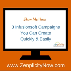 Show Me How: 3 Infusionsoft Campaigns You Can Create Quickly & Easily