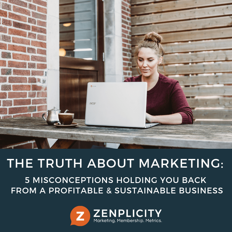 The Truth: 5 Marketing Misconceptions Holding You Back from a Profitable & Sustainable Business