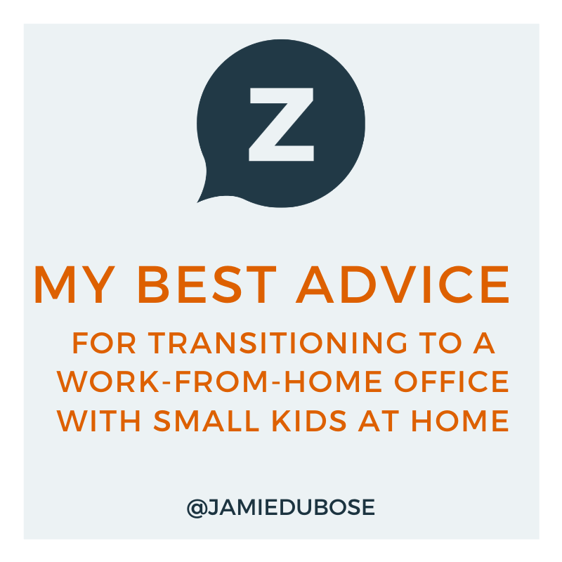 My Best Advice to Ease the Strain of Transitioning to Working From Home, Especially with Small Children.
