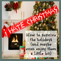 I Hate Christmas. How to Survive the Holidays (and Maybe Even Enjoy Them)