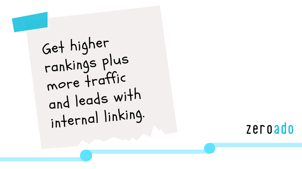 Get higher rankings plus more traffic and leads with internal linking. - ZeroAdo