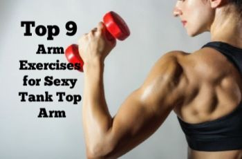 Top 9 Arm Exercises for Sexy Tank Top, Sculpted Arms That Work at Home