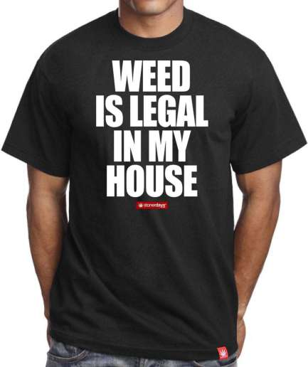 WEED IS LEGAL IN MY HOUSE SHIRT (SIZE MEDIUM ONLY)