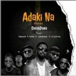 [MUSIC]: DalahDawa – Adakina Remix Feat. Deezell x Lsvee x Larabeey x Lil Prince