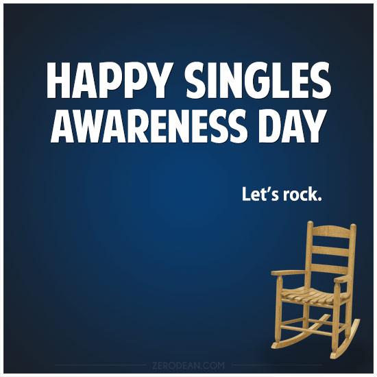 Happy Singles Awareness Day. Let's rock.