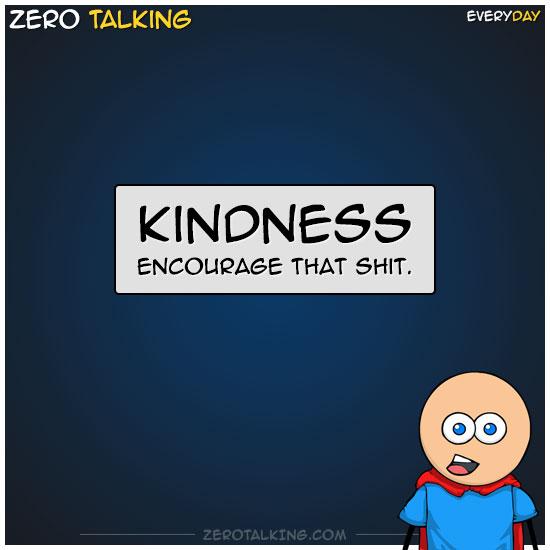 zero-talking-kindness-encourage-that-shit-zero-dean