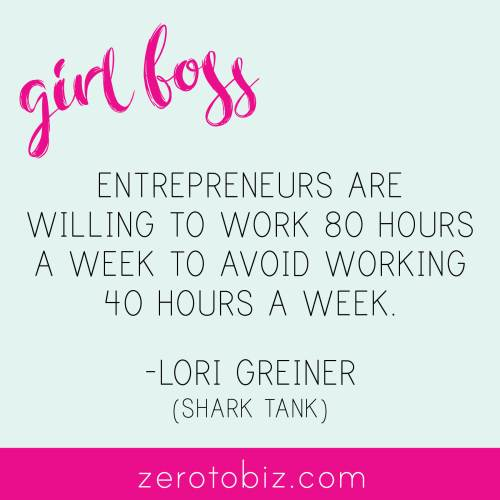 """""""Entrepreneurs are willing to work 80 hours a week to avoid working 40 hours a week"""" - Lori Greiner"""
