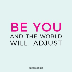 Be You and the World Will Adjust