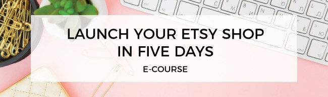 How to Launch Your Etsy Shop in Five Days