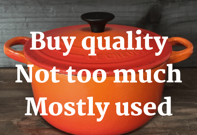 buy quality, not too much, mostly used