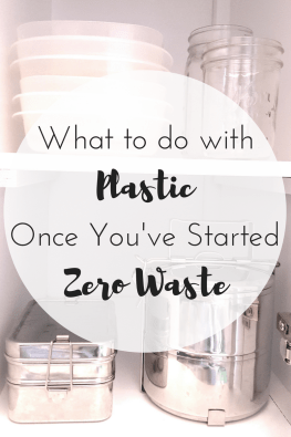 what to do with plastic once you've started zero waste