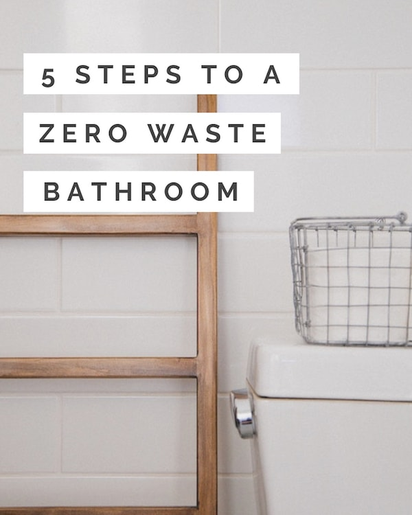 5 Steps to a Zero Waste Bathroom - Zero Waste Nest