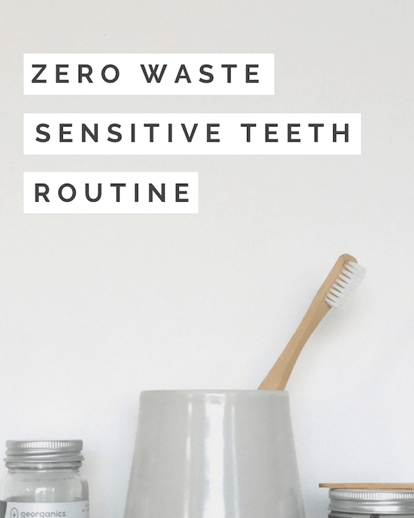 Zero Waste Sensitive teeth routine - Zero Waste Nest