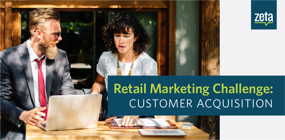 Overcoming a Critical Retail Marketing Challenge: Customer Acquisition