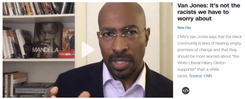 CNN's Van Jones Says Secretly Racist 'White Liberal Hillary Clinton Supporters' Are The Real Threat To Black America