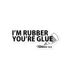 I'm Rubber You're Glue Bubble-free stickers