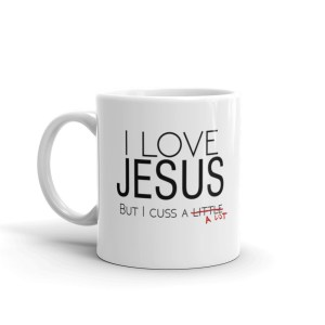 I Love Jesus But I Cuss Mug