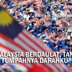 Sajak merdeka 2013, Malaysiaku Berdaulat: Tanah Tumpahnya Darahku