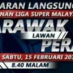 Perak vs sarawak, 15 februari 2014.