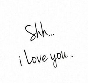 shh i love you,