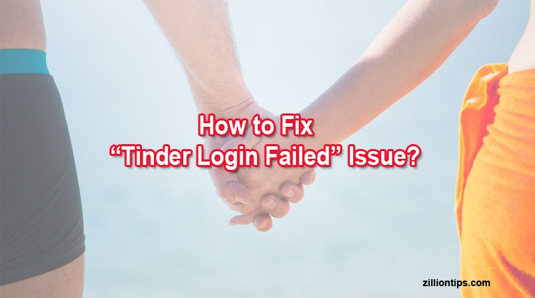 """How to Fix """"Tinder Login Failed"""" Issue? - ZillionTips"""