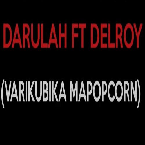 daruler ft delroy varikubika mapopcorn