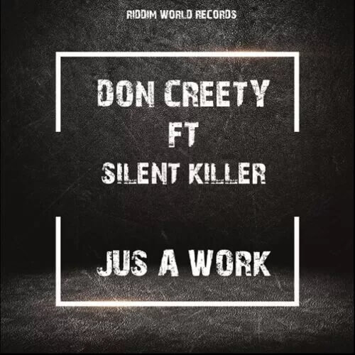 don creety ft silent killer jus a work