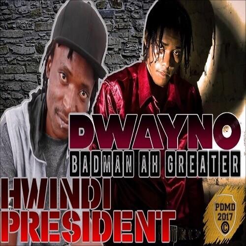 hwindi president ft dwayno badman ah greater