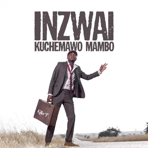 killer t inzwai kuchemawo mambo album 2021