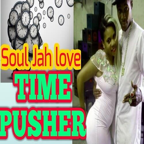 soul jah love time pusher