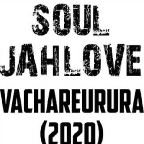 soul jah love vachareurura