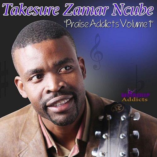 takesure zama ncube praise addicts volume 1 album