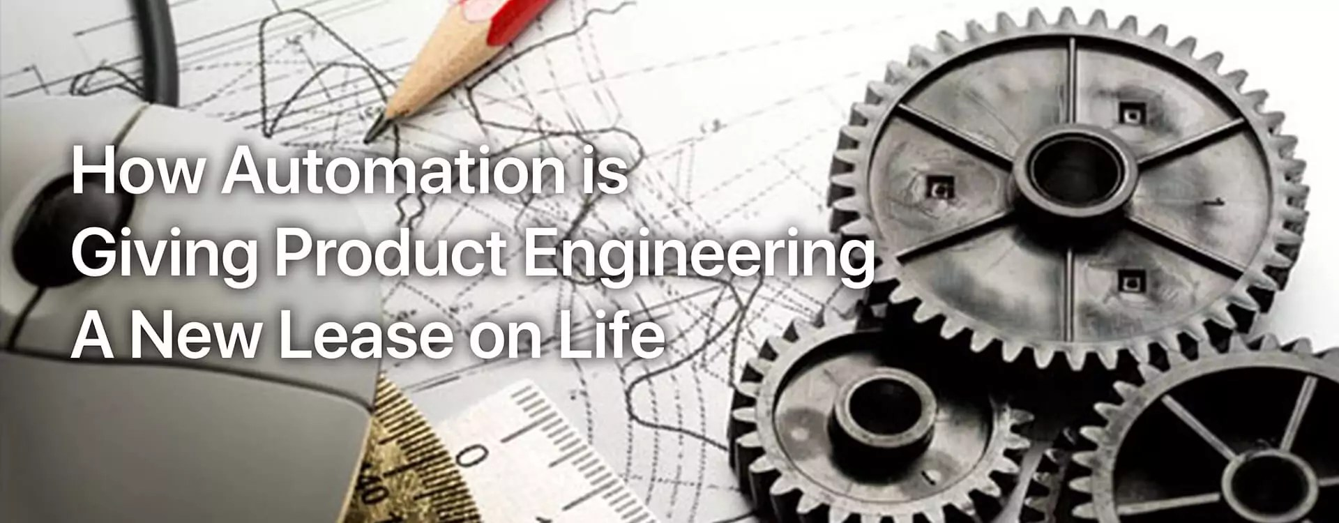Transformation Of Product Engineering Through Automation