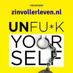 Unfuck Yourself is een zelfhulpboek voor zelfhulpboekhaters zinvollerleven.nl