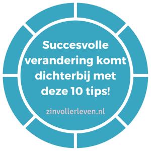 Succesvolle verandering komt dichterbij met deze 10 tips zinvollerleven.nl