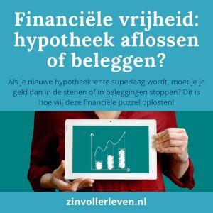 Financiële vrijheid hypotheek aflossen of beleggen zinvollerleven.nl