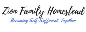 Zion Family Homestead - Becoming Self-Sufficient. Together.
