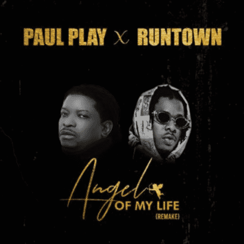 Paul Play Runtown Angel Of My Life Remix