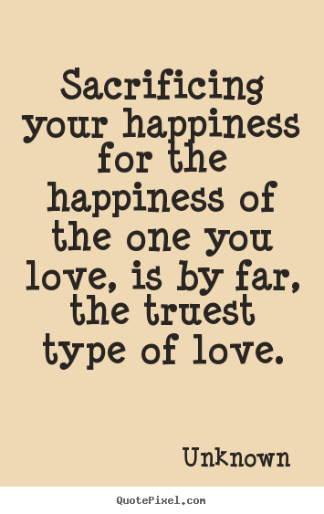 Sacrificing Love Quotes : sacrificing, quotes, Customize, Picture, Quotes, About, Sacrificing, Happiness, Happiness..