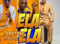 "Download Dope Boys ft. Nez Long - ""Ela Ela"" Mp3"
