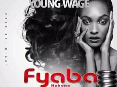 """DOWNLOAD Young Wage - """"Fyaba nabene"""" Mp3"""