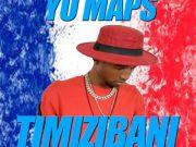 """DOWNLOAD Yo Maps – """"Timizibani"""" Mp3"""