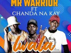 """DOWNLOAD Mr Warrior ft. Chanda Na Kay - """"Lwala"""" Mp3"""
