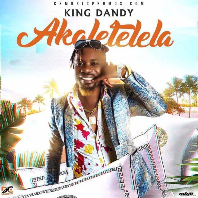 "DOWNLOAD King Dandy Crazy – ""Akaletelela"" Mp3"
