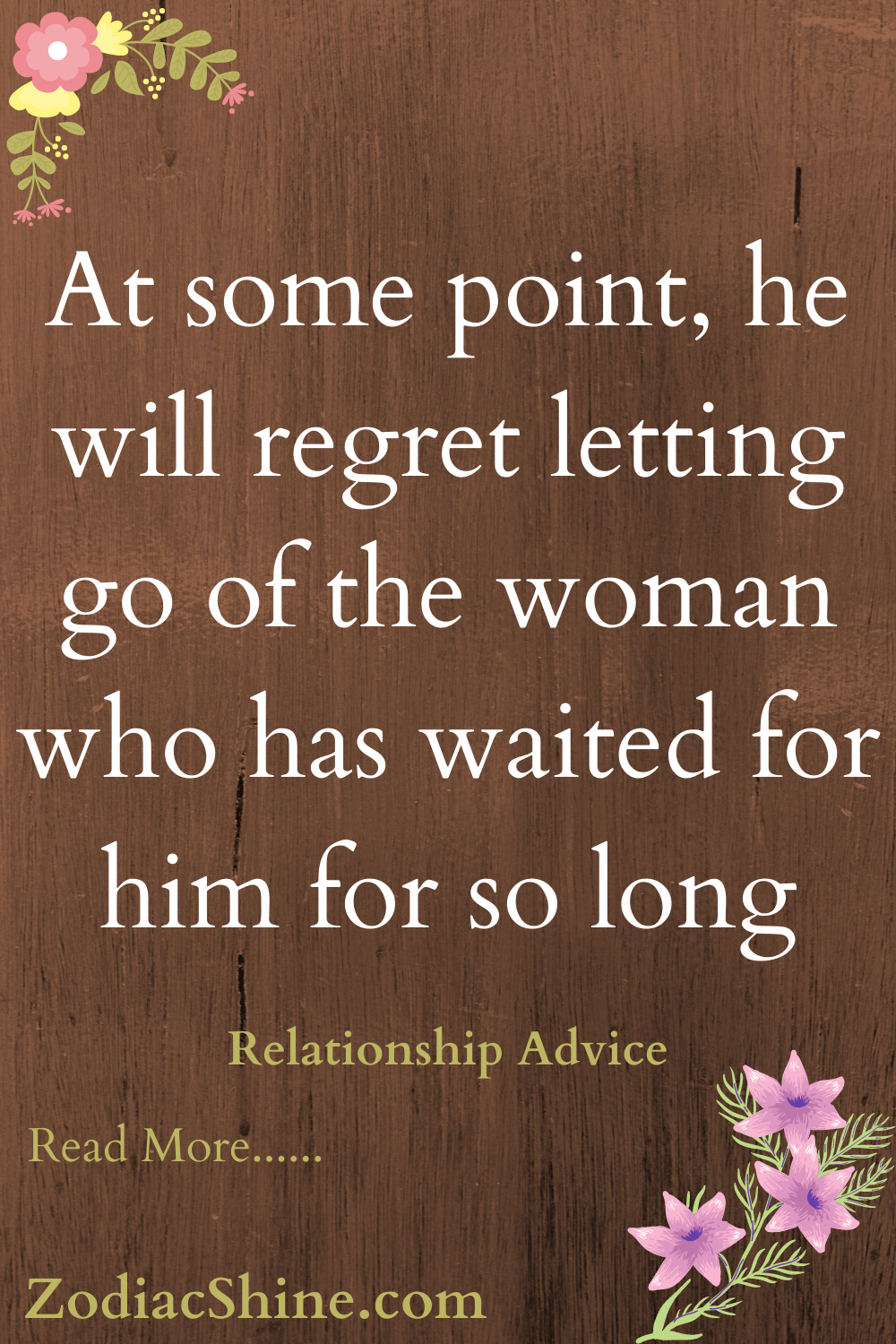 At some point he will regret letting go of the woman who has waited for him for so long