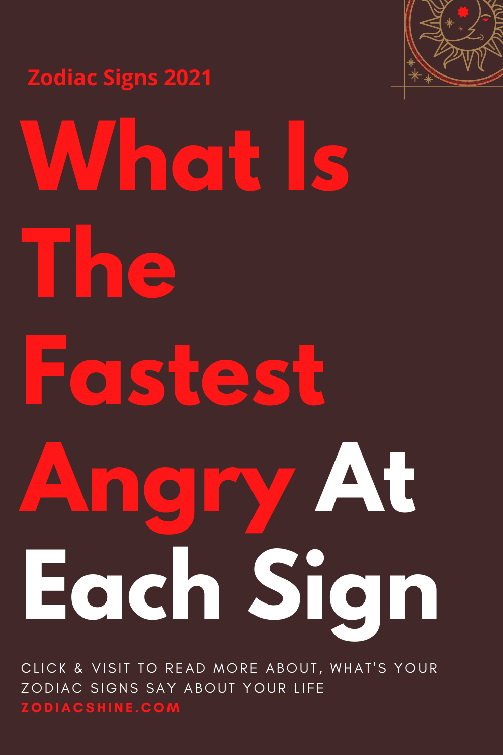 What Is The Fastest Angry At Each Sign