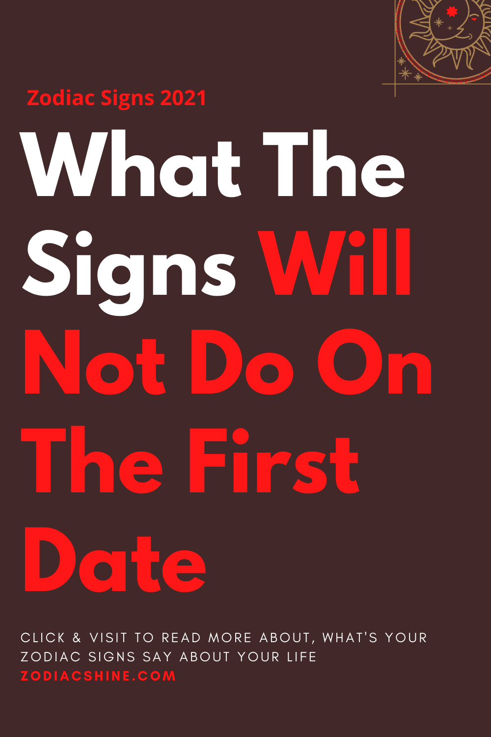 What The Signs Will Not Do On The First Date