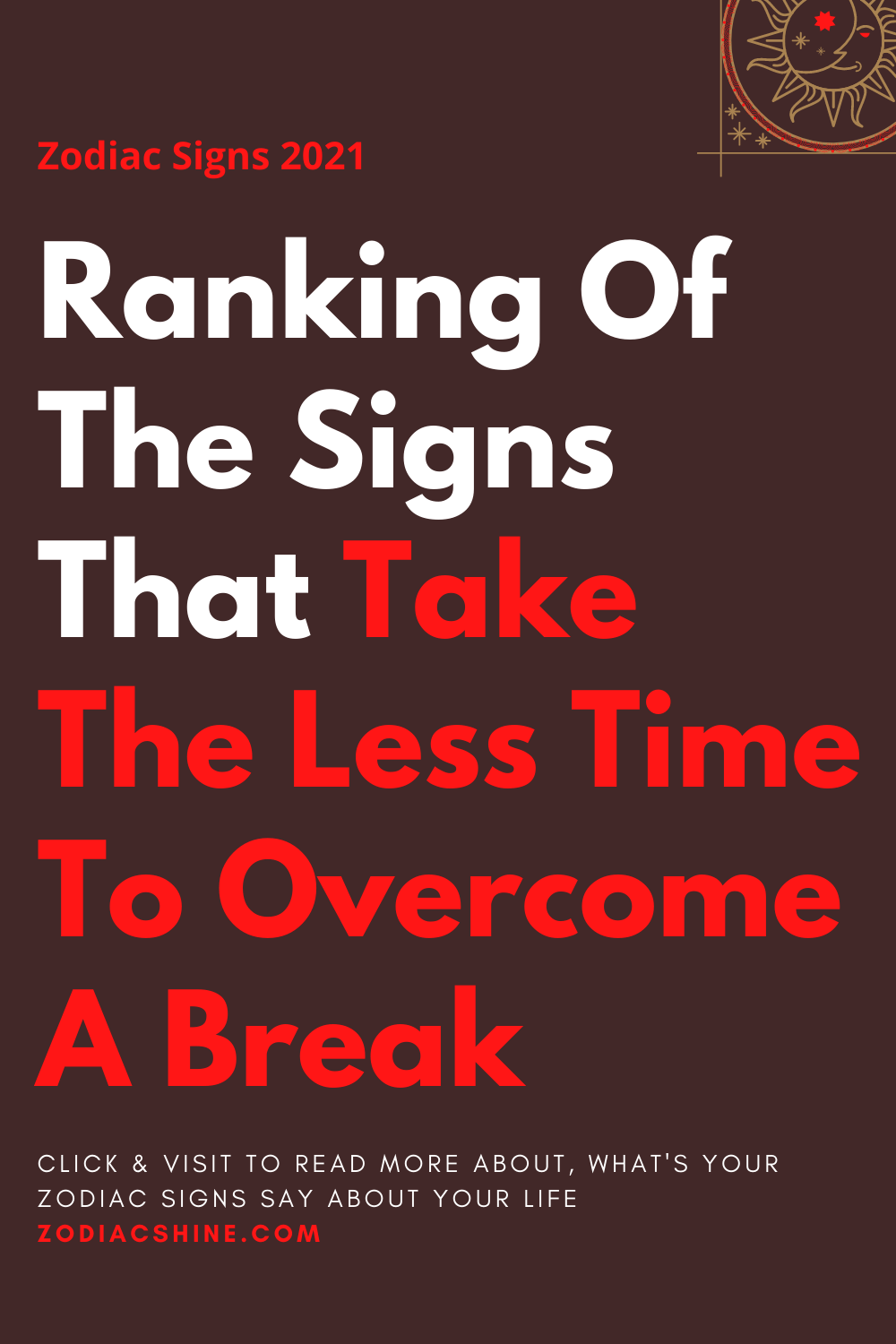 Ranking Of The Signs That Take The Less Time To Overcome A Break