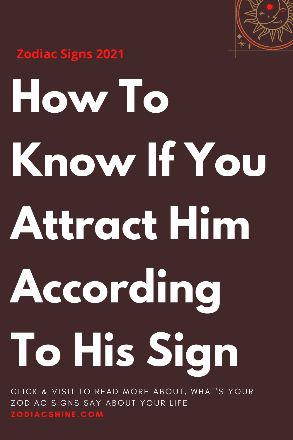 How To Know If You Attract Him According To His Sign