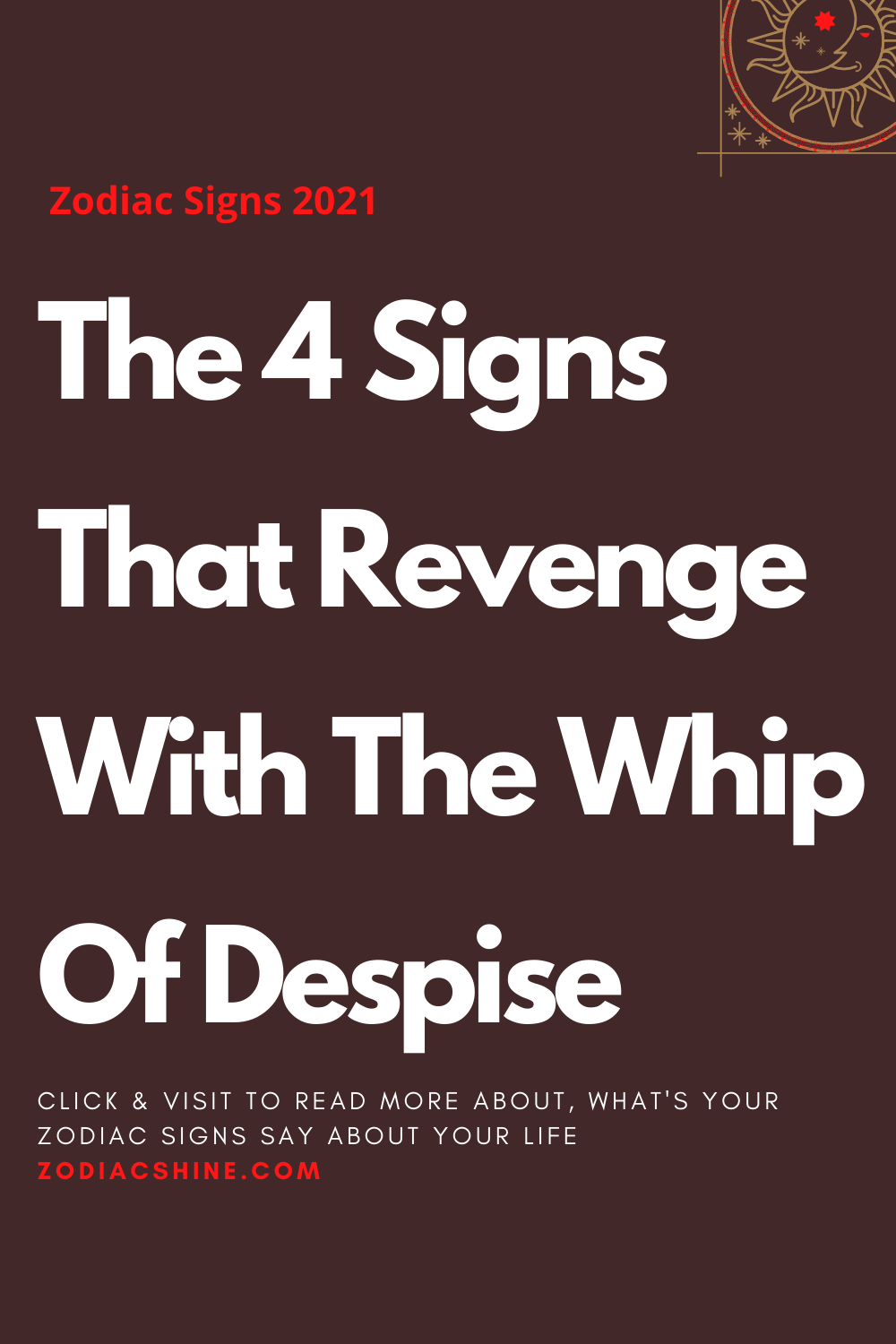 The 4 Signs That Revenge With The Whip Of Despise